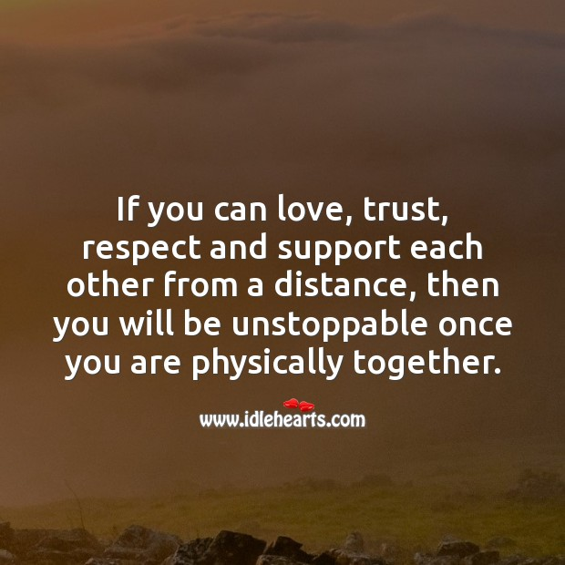 If you can love, trust, respect and support each other from a distance Unstoppable Quotes Image