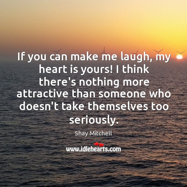 If you can make me laugh, my heart is yours! I think Image