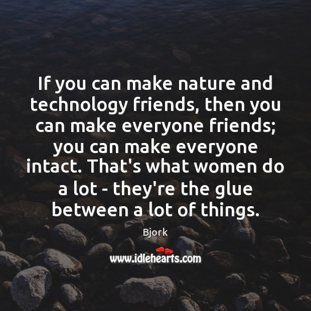 Image, If you can make nature and technology friends, then you can make