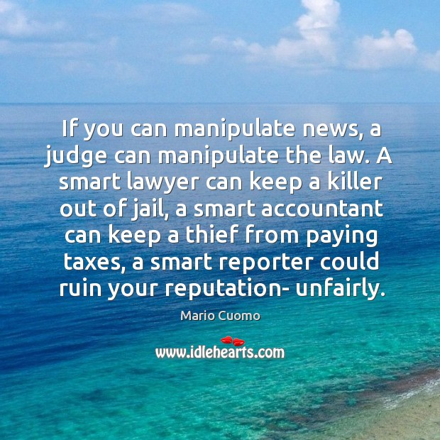 If you can manipulate news, a judge can manipulate the law. A smart lawyer can keep a killer out of jail Image
