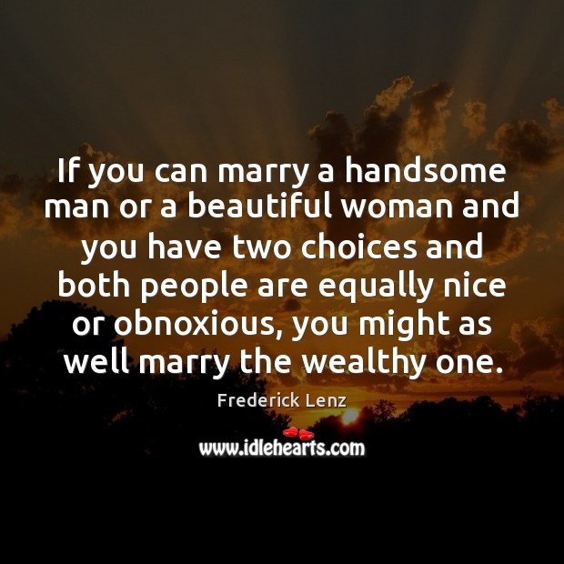 If you can marry a handsome man or a beautiful woman and Image