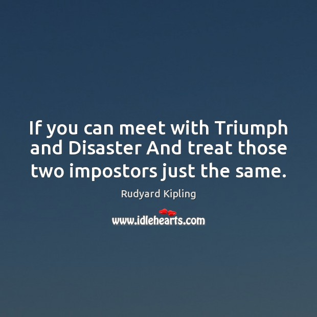 Image, If you can meet with Triumph and Disaster And treat those two impostors just the same.