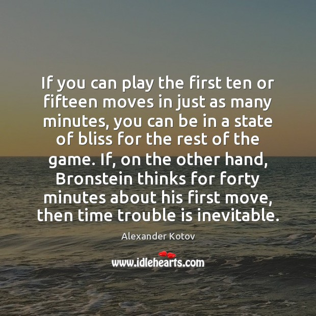 Image, If you can play the first ten or fifteen moves in just