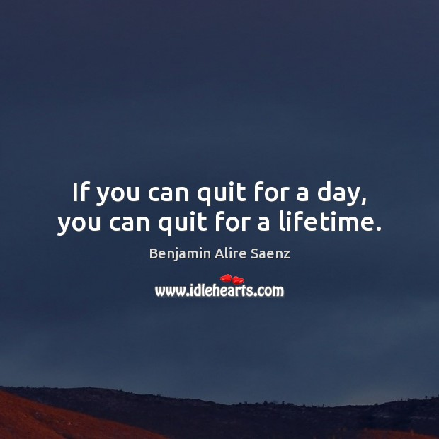 Image, If you can quit for a day, you can quit for a lifetime.