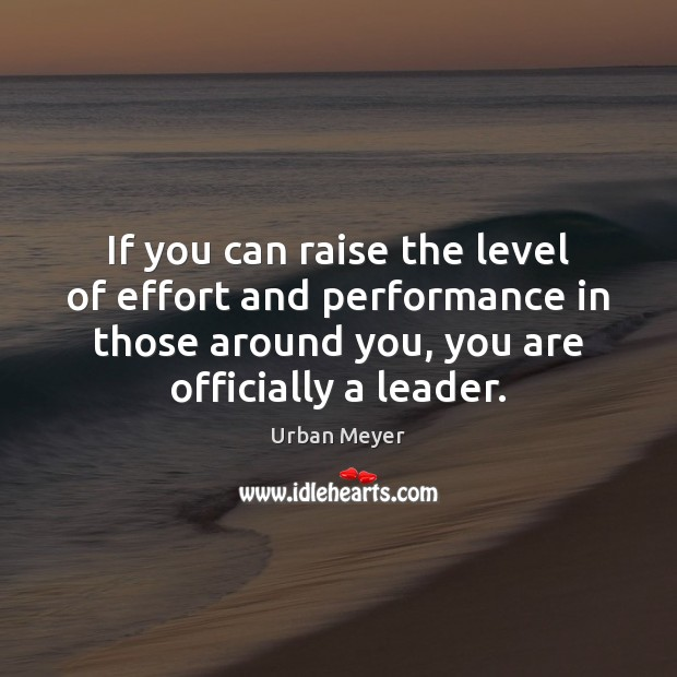 If you can raise the level of effort and performance in those Image