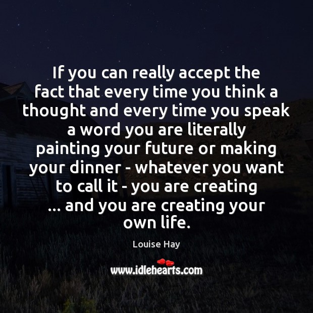 If you can really accept the fact that every time you think Louise Hay Picture Quote