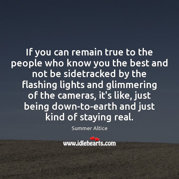 If you can remain true to the people who know you the Image