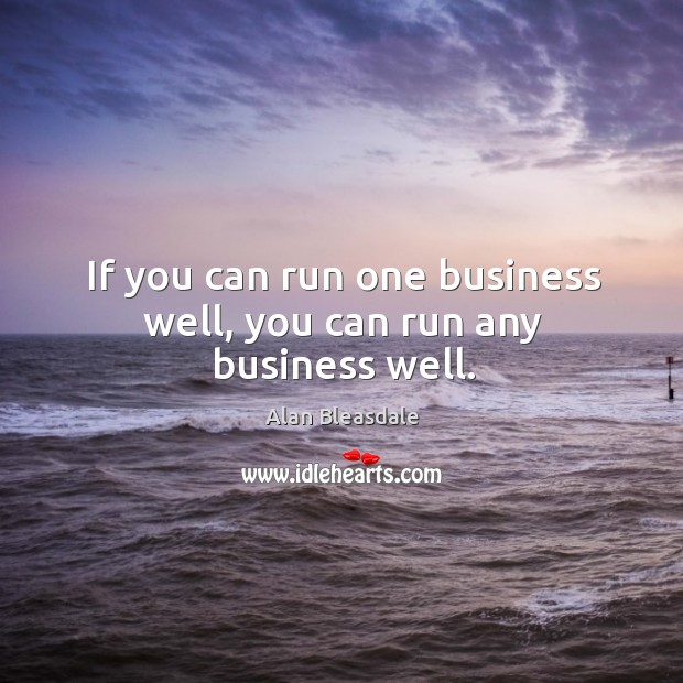 Image, If you can run one business well, you can run any business well.