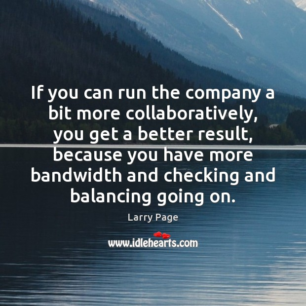 If you can run the company a bit more collaboratively, you get Image