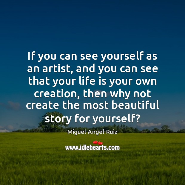 If you can see yourself as an artist, and you can see Miguel Angel Ruiz Picture Quote
