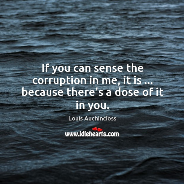 If you can sense the corruption in me, it is … because there's a dose of it in you. Image