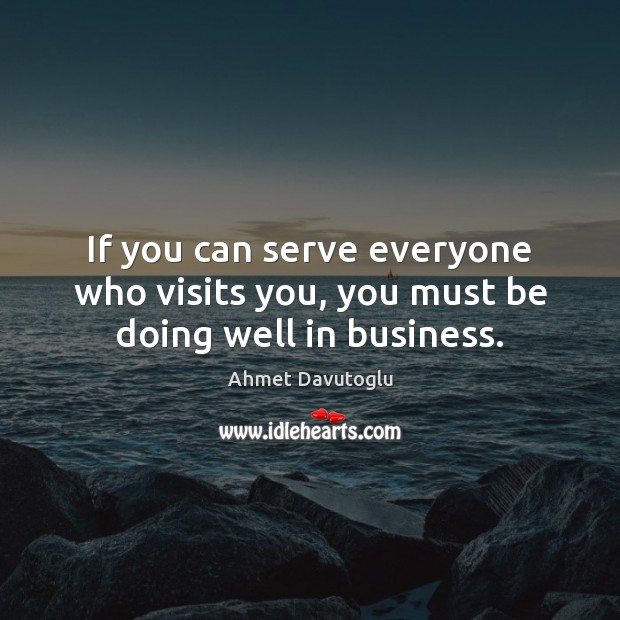 Image, If you can serve everyone who visits you, you must be doing well in business.