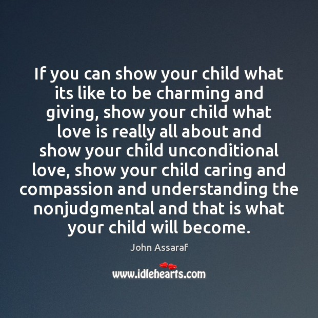 If you can show your child what its like to be charming John Assaraf Picture Quote