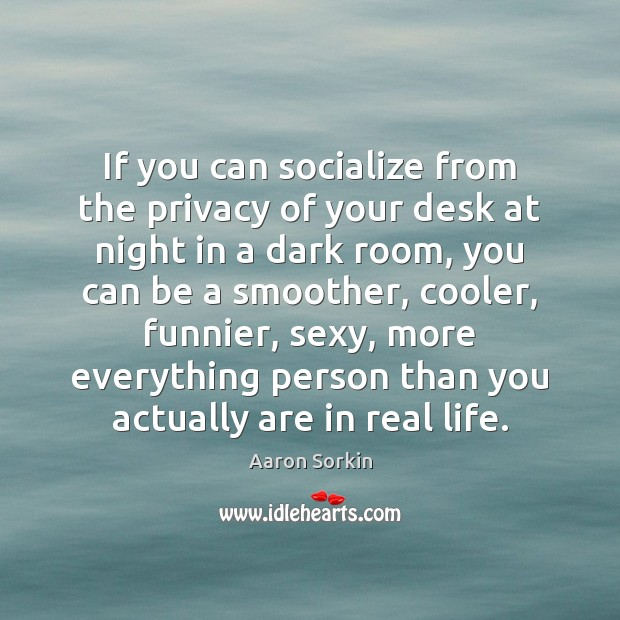If you can socialize from the privacy of your desk at night Image