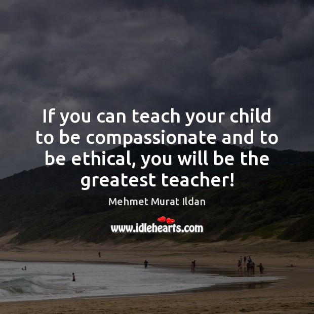 If you can teach your child to be compassionate and to be Image