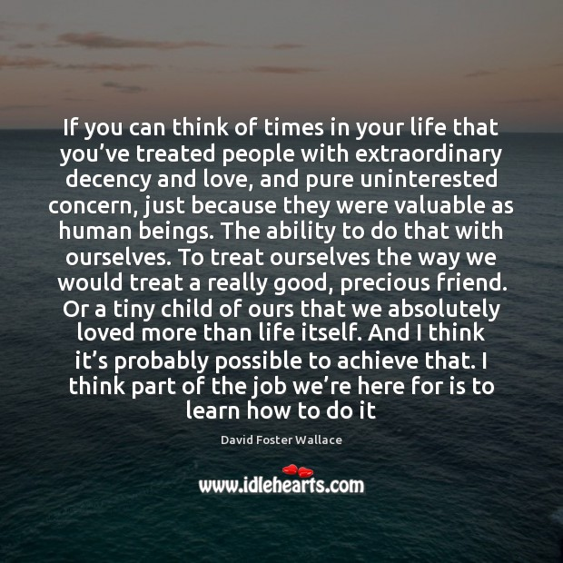 If you can think of times in your life that you've David Foster Wallace Picture Quote