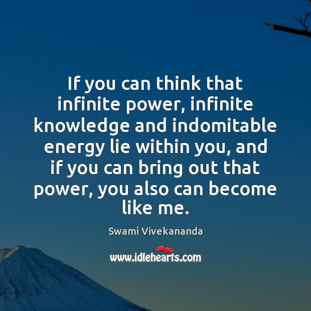 If you can think that infinite power, infinite knowledge and indomitable energy Image