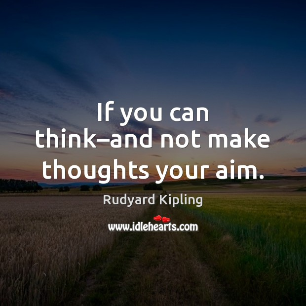 Image about If you can think–and not make thoughts your aim.