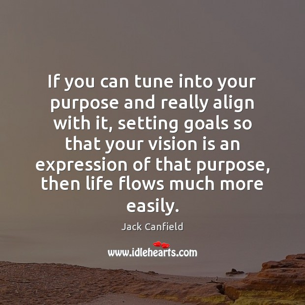 If you can tune into your purpose and really align with it, Image