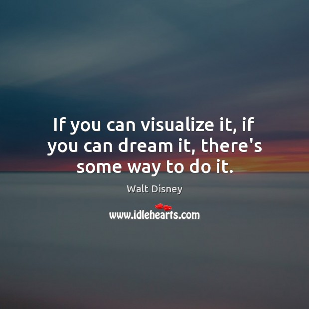 If you can visualize it, if you can dream it, there's some way to do it. Image