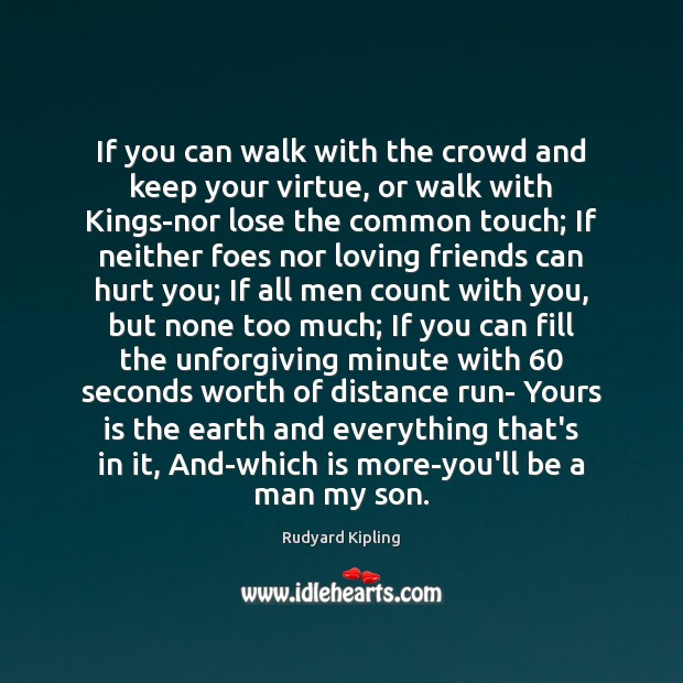 If you can walk with the crowd and keep your virtue, or Rudyard Kipling Picture Quote