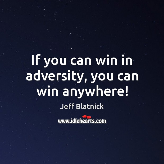 If you can win in adversity, you can win anywhere! Image