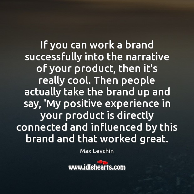 If you can work a brand successfully into the narrative of your Image