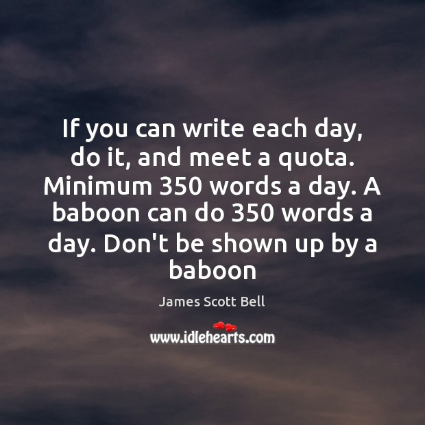 Image, If you can write each day, do it, and meet a quota.