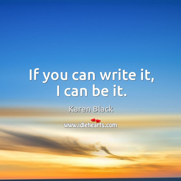 If you can write it, I can be it. Image