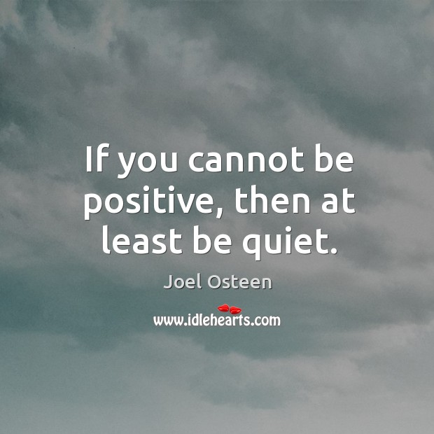 Image, If you cannot be positive, then at least be quiet.