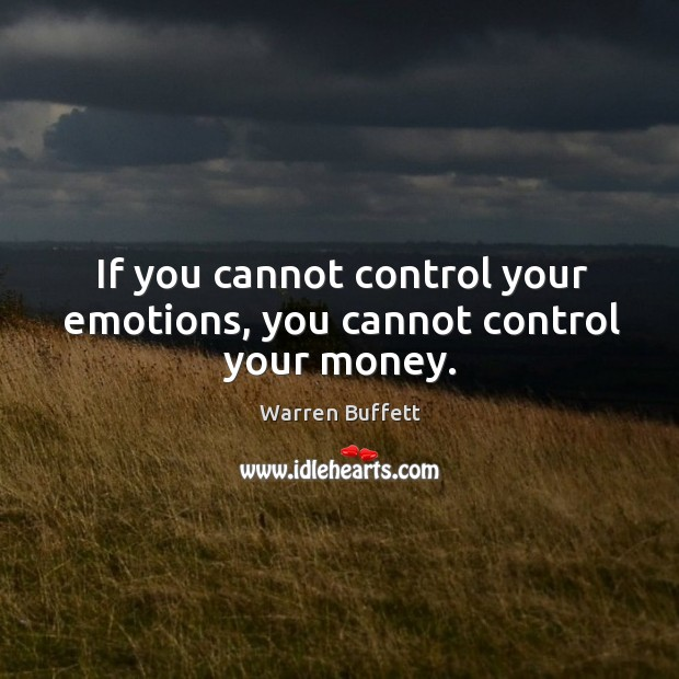 Image, If you cannot control your emotions, you cannot control your money.