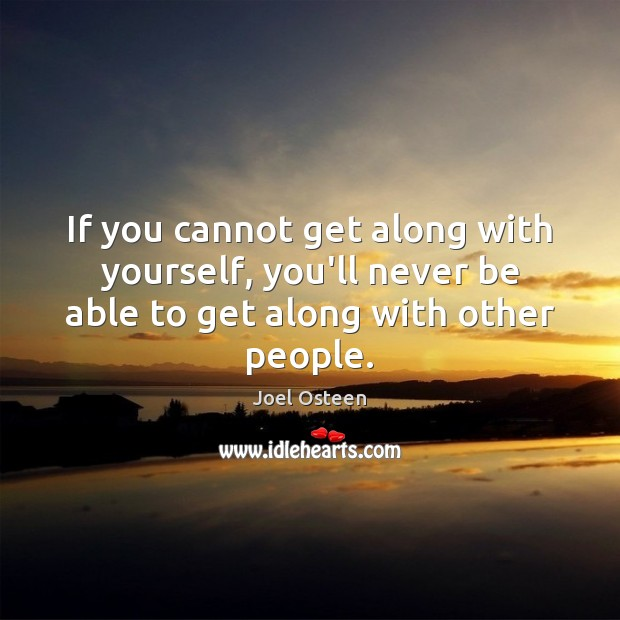 Image, If you cannot get along with yourself, you'll never be able to