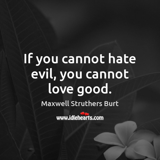If you cannot hate evil, you cannot love good. Hate Quotes Image