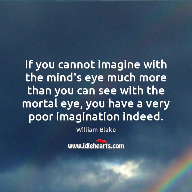 If you cannot imagine with the mind's eye much more than you William Blake Picture Quote