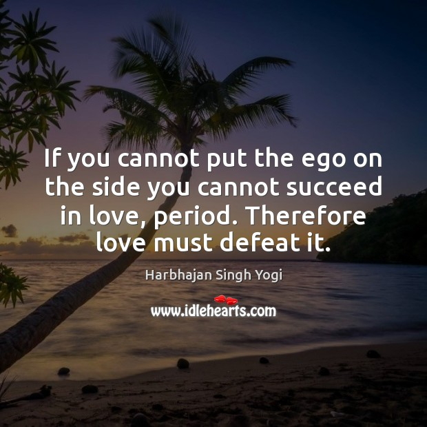 If you cannot put the ego on the side you cannot succeed Harbhajan Singh Yogi Picture Quote