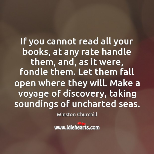 Image, If you cannot read all your books, at any rate handle them,