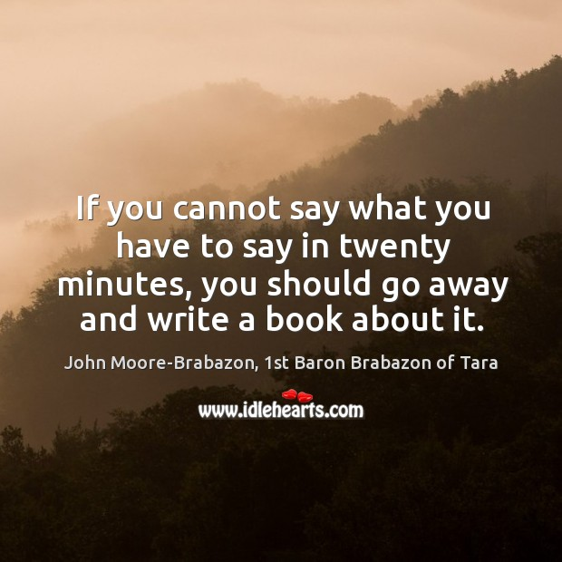 If you cannot say what you have to say in twenty minutes, Image