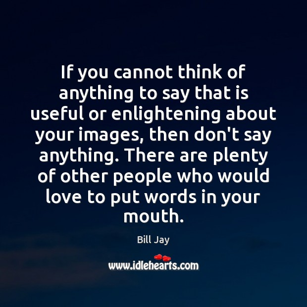 Image, If you cannot think of anything to say that is useful or
