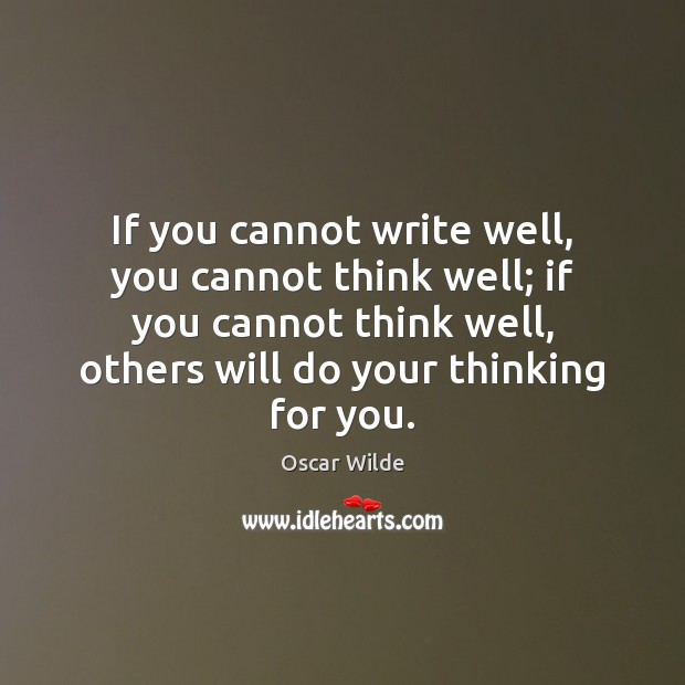Image, If you cannot write well, you cannot think well; if you cannot