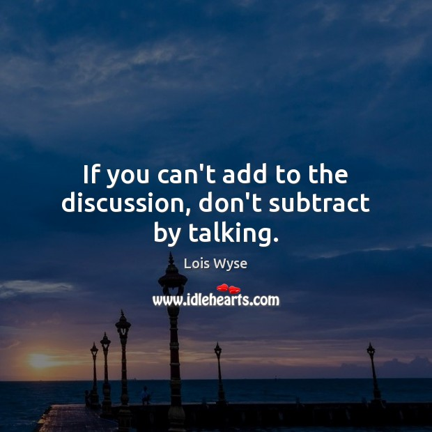 Image, If you can't add to the discussion, don't subtract by talking.