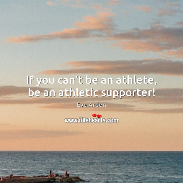 If you can't be an athlete, be an athletic supporter! Image