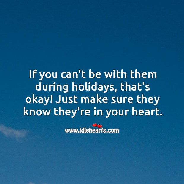 If you can't be with them during holidays, that's okay! Image