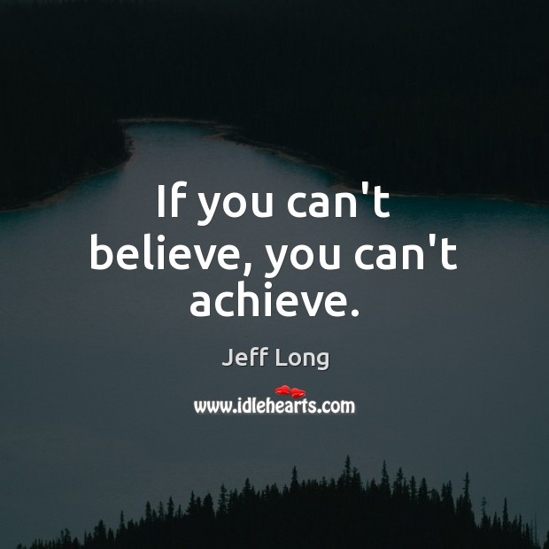 If you can't believe, you can't achieve. Image