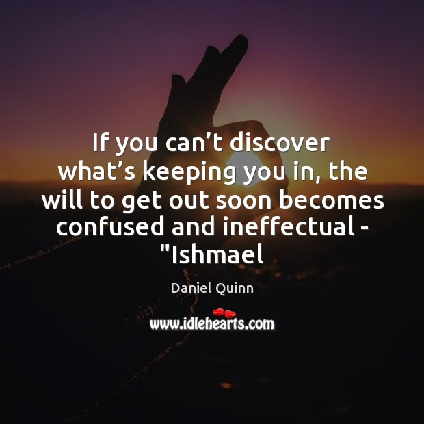 If you can't discover what's keeping you in, the will Image