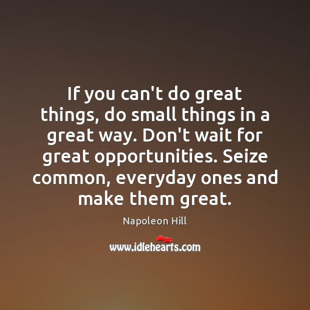 If you can't do great things, do small things in a great Napoleon Hill Picture Quote