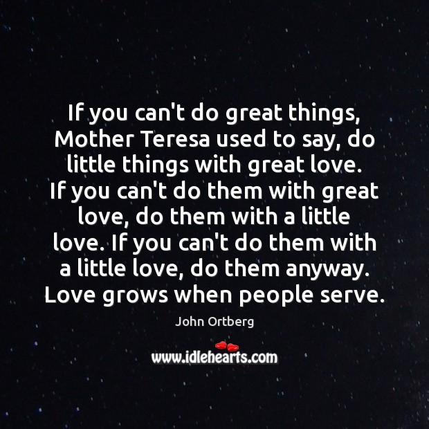 If you can't do great things, Mother Teresa used to say, do Image