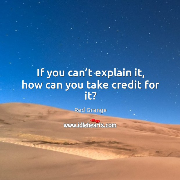 If you can't explain it, how can you take credit for it? Image