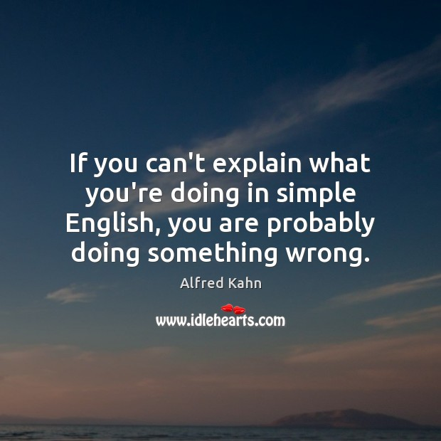 Image, If you can't explain what you're doing in simple English, you are