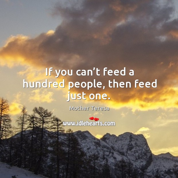 Image, If you can't feed a hundred people, then feed just one.