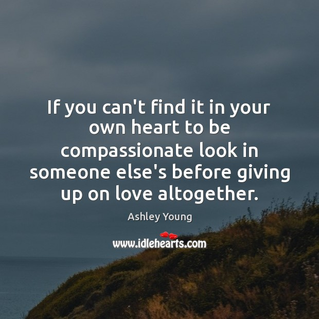 Image, If you can't find it in your own heart to be compassionate